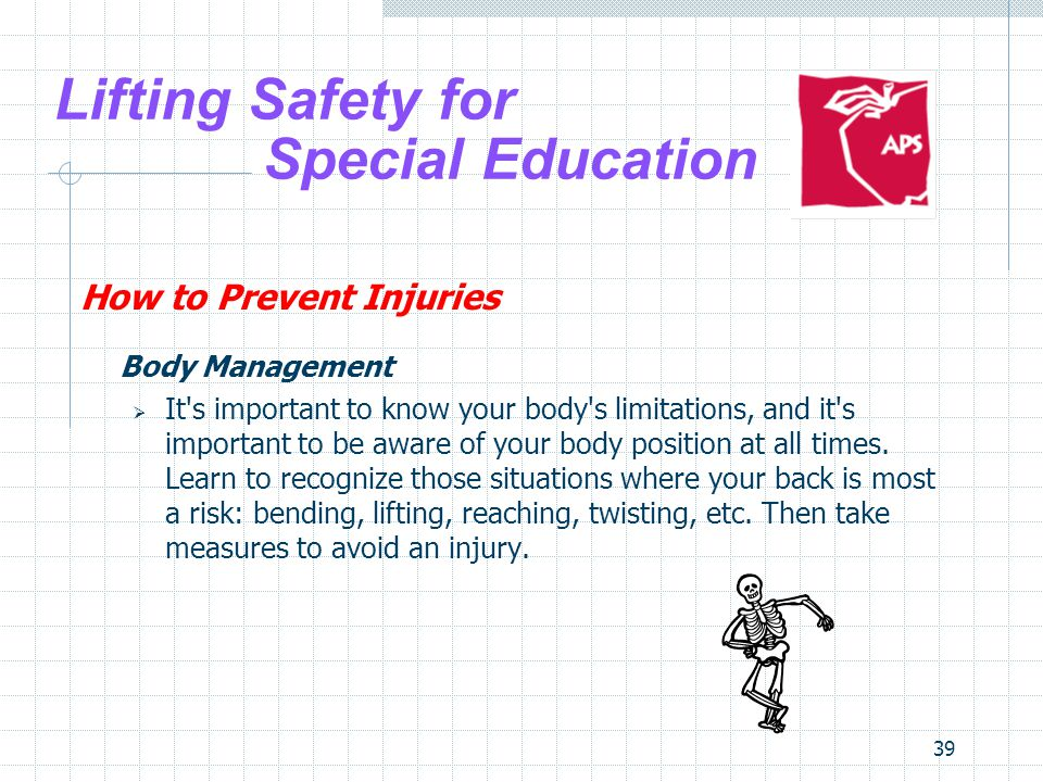 39 Lifting Safety for Special Education How to Prevent Injuries Body Management It's important to know your body's limitations, and it's important to