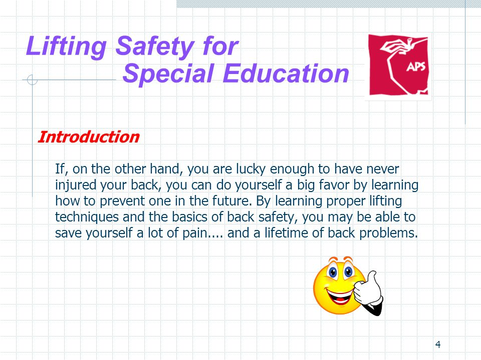 35 Lifting Safety for Special Education Safe Lifting Guidelines Hoyer/Mechanical Lift The use of a Hoyer lift requires a little more time to place the sling under the student and to detach the chains/bars once the student has been transferred, but the extra few minutes it takes may prevent a long-term back injury.