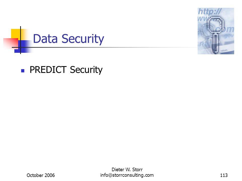 October 2006 Dieter W. Storr info@storrconsulting.com113 Data Security PREDICT Security
