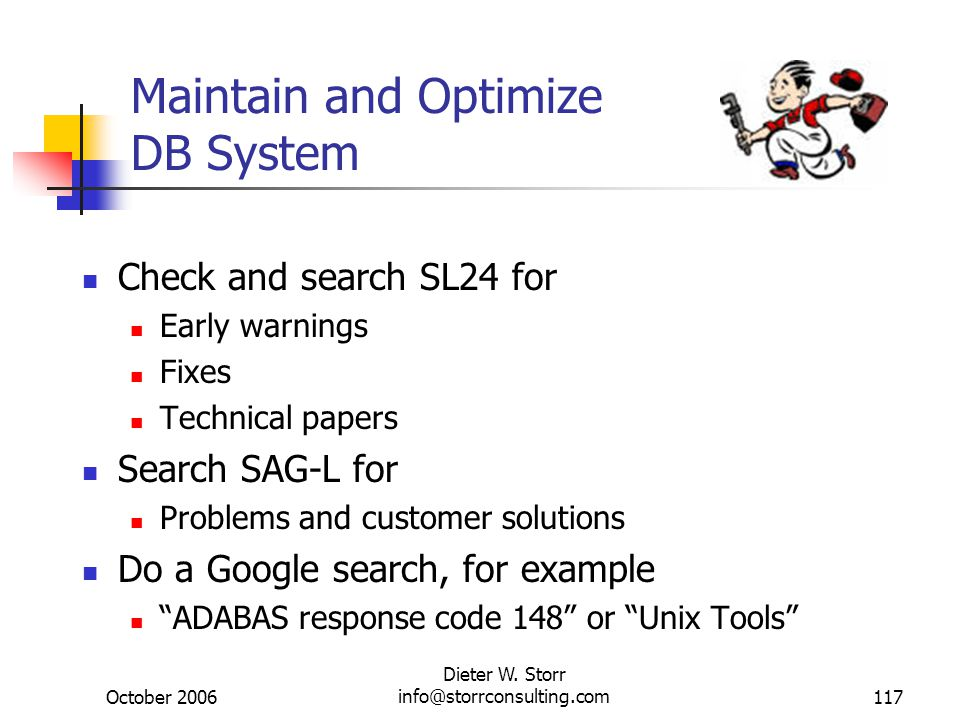 October 2006 Dieter W. Storr info@storrconsulting.com117 Maintain and Optimize DB System Check and search SL24 for Early warnings Fixes Technical pape