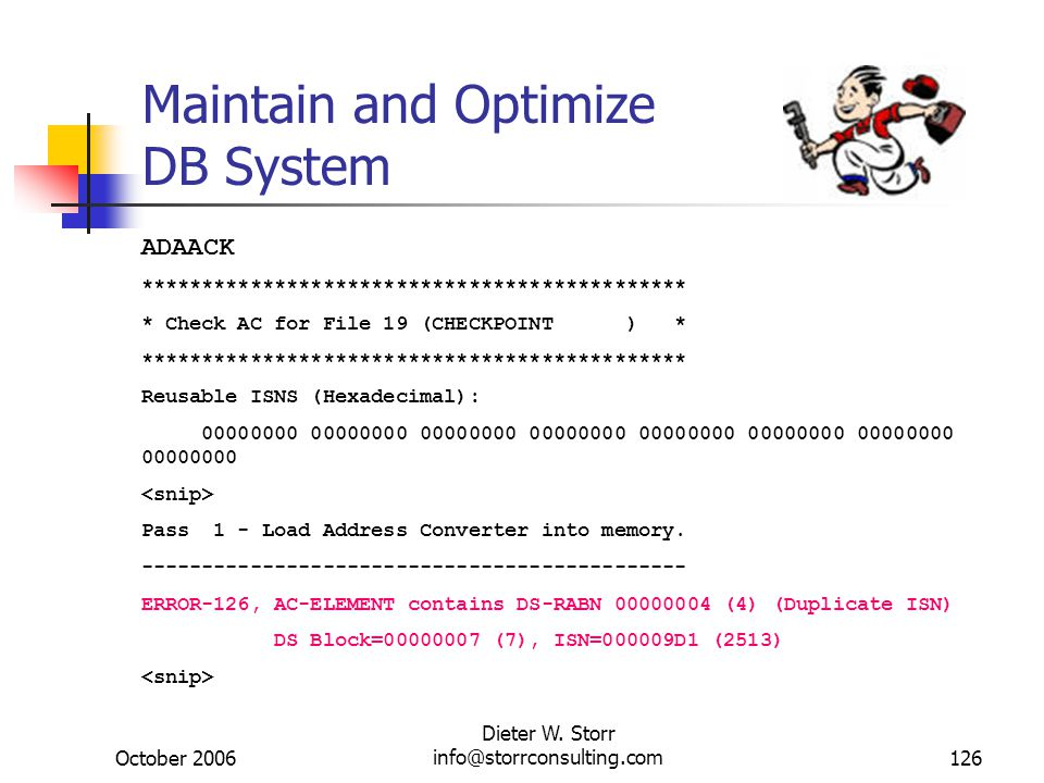October 2006 Dieter W. Storr info@storrconsulting.com126 Maintain and Optimize DB System ADAACK ********************************************* * Check