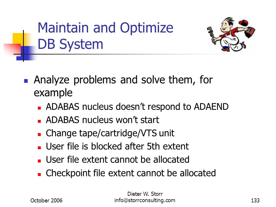 October 2006 Dieter W. Storr info@storrconsulting.com133 Maintain and Optimize DB System Analyze problems and solve them, for example ADABAS nucleus d