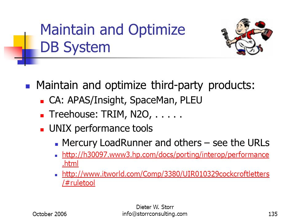 October 2006 Dieter W. Storr info@storrconsulting.com135 Maintain and Optimize DB System Maintain and optimize third-party products: CA: APAS/Insight,