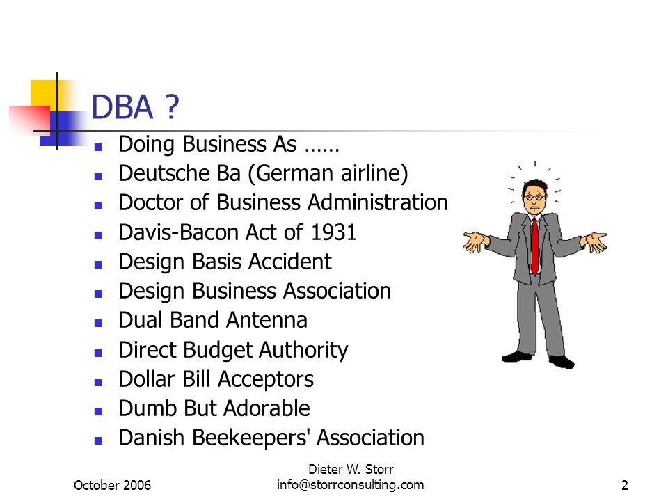 October 2006 Dieter W.Storr info@storrconsulting.com2 DBA .