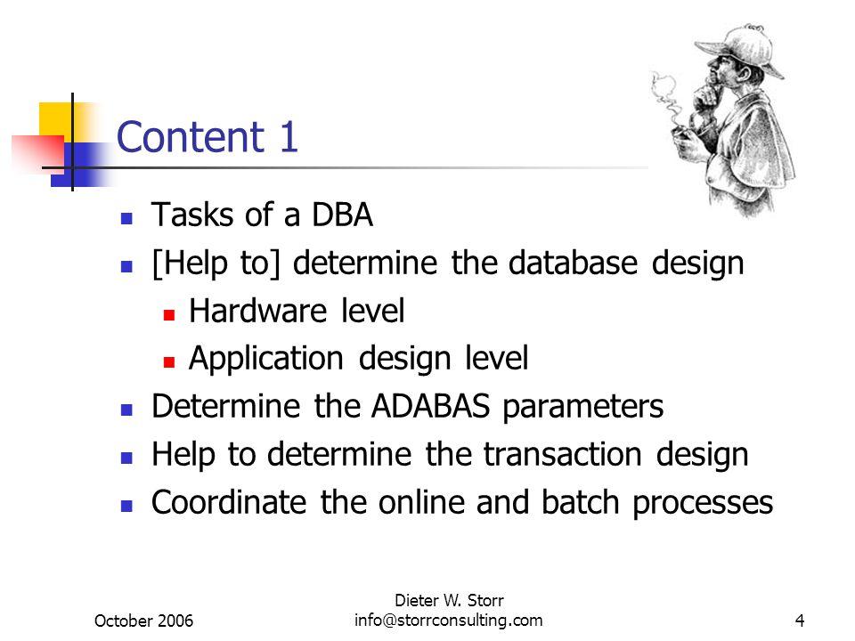 October 2006 Dieter W. Storr info@storrconsulting.com4 Content 1 Tasks of a DBA [Help to] determine the database design Hardware level Application des