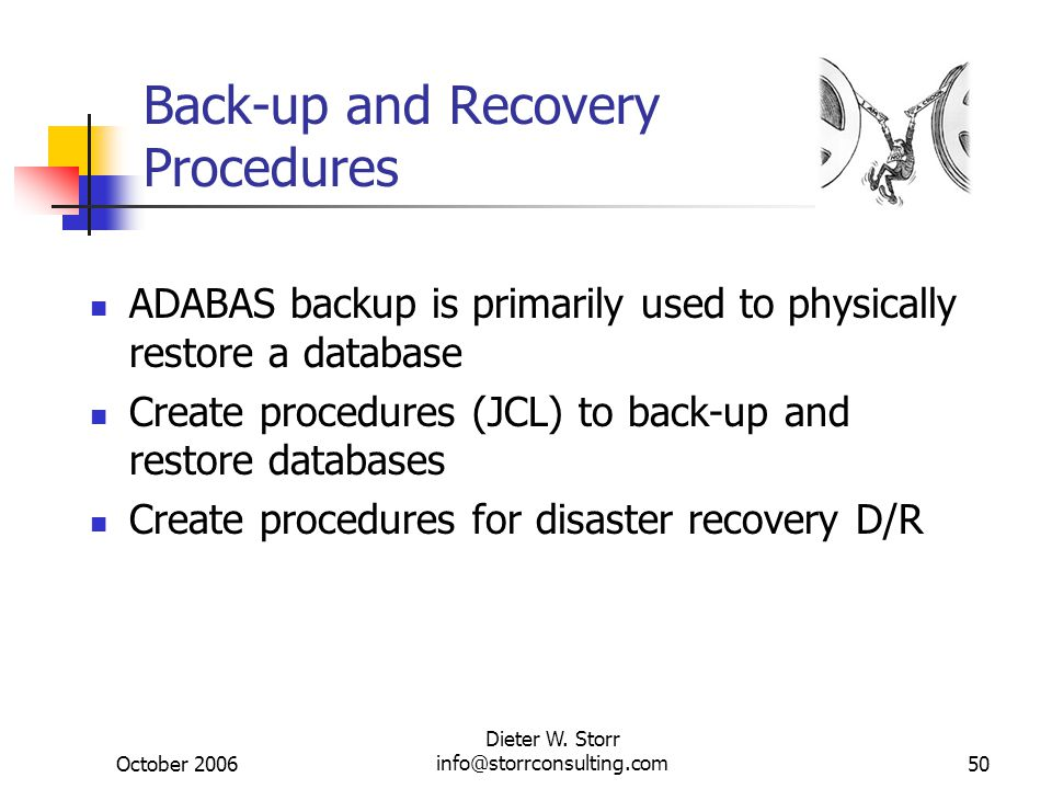 October 2006 Dieter W. Storr info@storrconsulting.com50 Back-up and Recovery Procedures ADABAS backup is primarily used to physically restore a databa