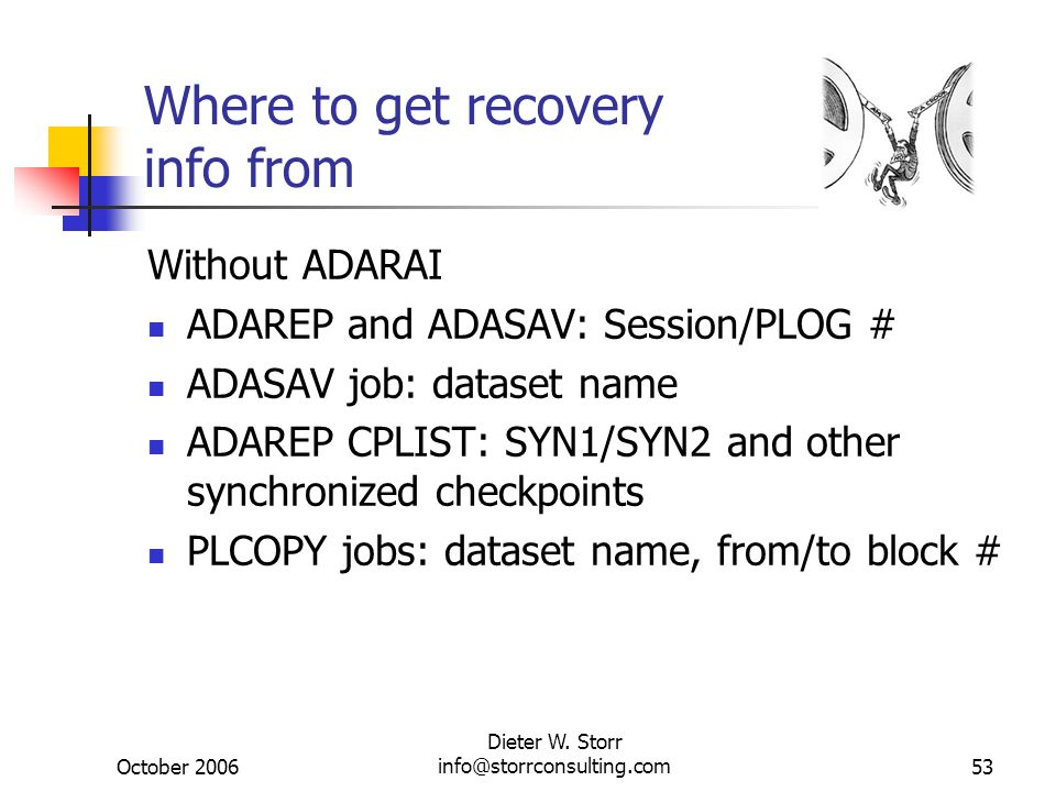 October 2006 Dieter W. Storr info@storrconsulting.com53 Where to get recovery info from Without ADARAI ADAREP and ADASAV: Session/PLOG # ADASAV job: d