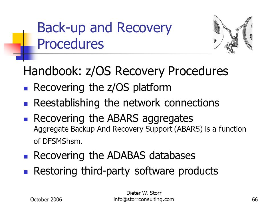 October 2006 Dieter W. Storr info@storrconsulting.com66 Back-up and Recovery Procedures Handbook: z/OS Recovery Procedures Recovering the z/OS platfor