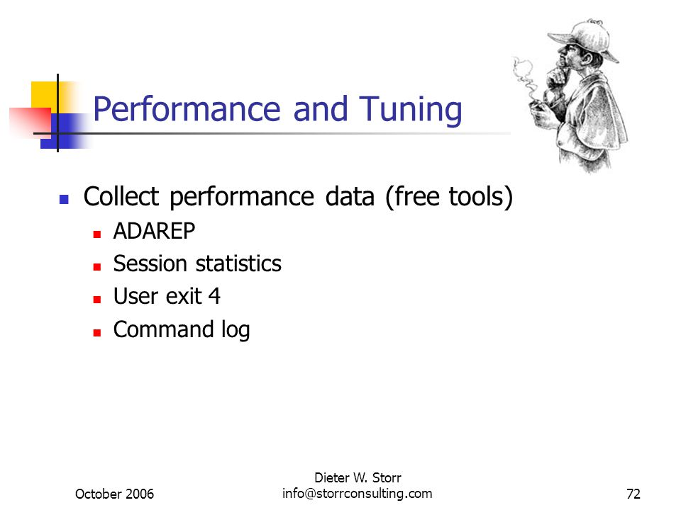 October 2006 Dieter W. Storr info@storrconsulting.com72 Performance and Tuning Collect performance data (free tools) ADAREP Session statistics User ex