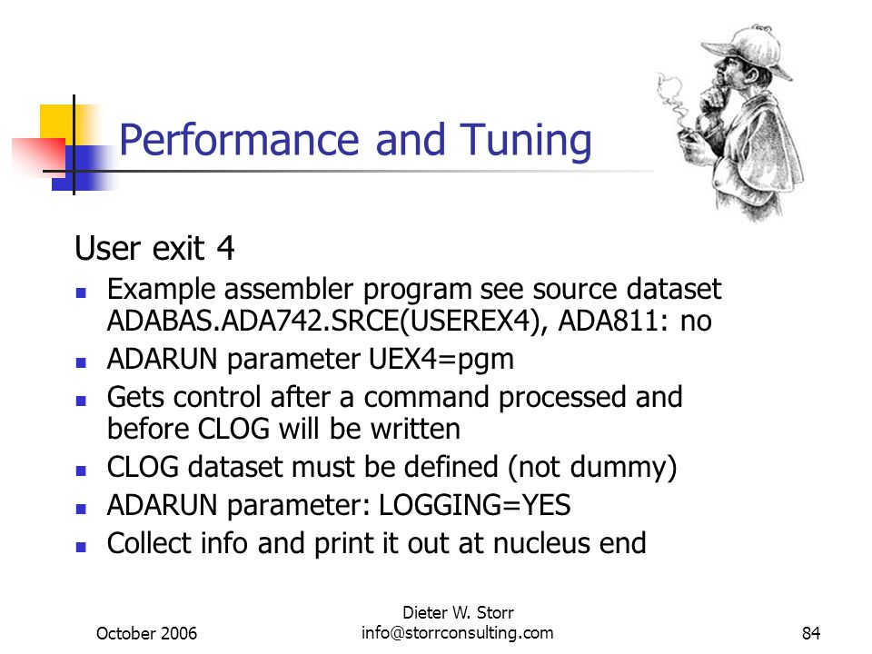 October 2006 Dieter W. Storr info@storrconsulting.com84 Performance and Tuning User exit 4 Example assembler program see source dataset ADABAS.ADA742.