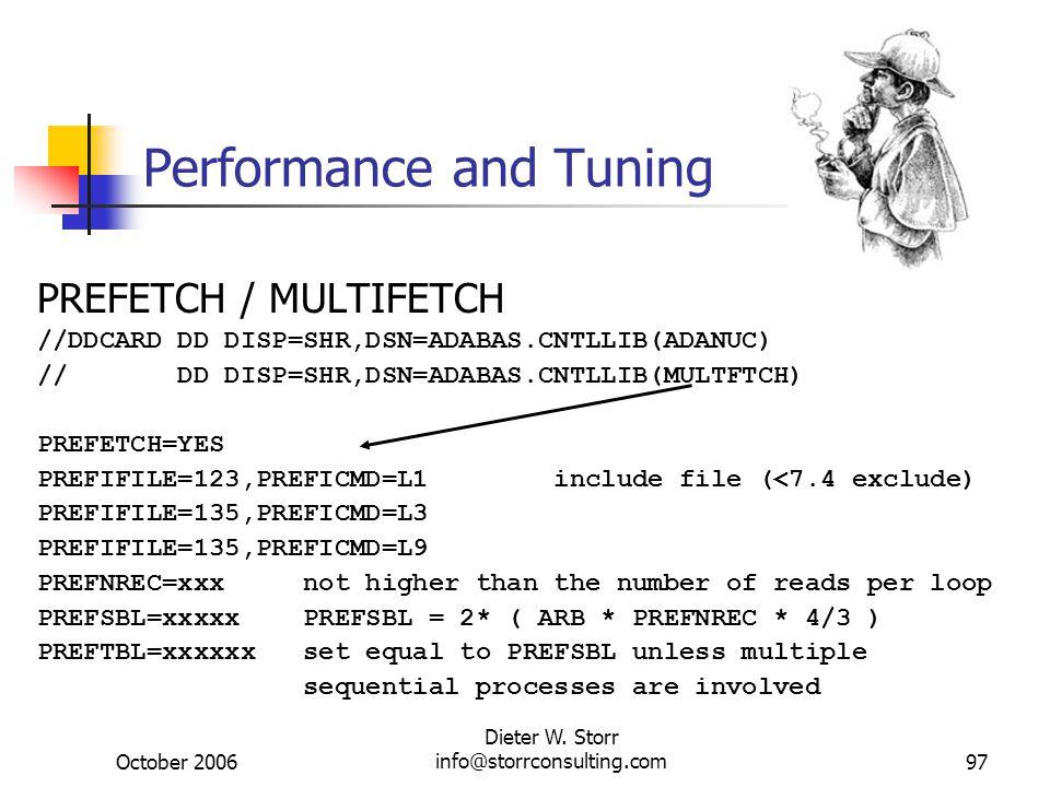 October 2006 Dieter W. Storr info@storrconsulting.com97 Performance and Tuning PREFETCH / MULTIFETCH //DDCARD DD DISP=SHR,DSN=ADABAS.CNTLLIB(ADANUC) /