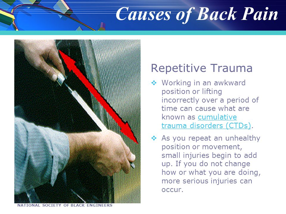NATIONAL SOCIETY OF BLACK ENGINEERS Repetitive Trauma Working in an awkward position or lifting incorrectly over a period of time can cause what are known as cumulative trauma disorders (CTDs).cumulative trauma disorders (CTDs) As you repeat an unhealthy position or movement, small injuries begin to add up.