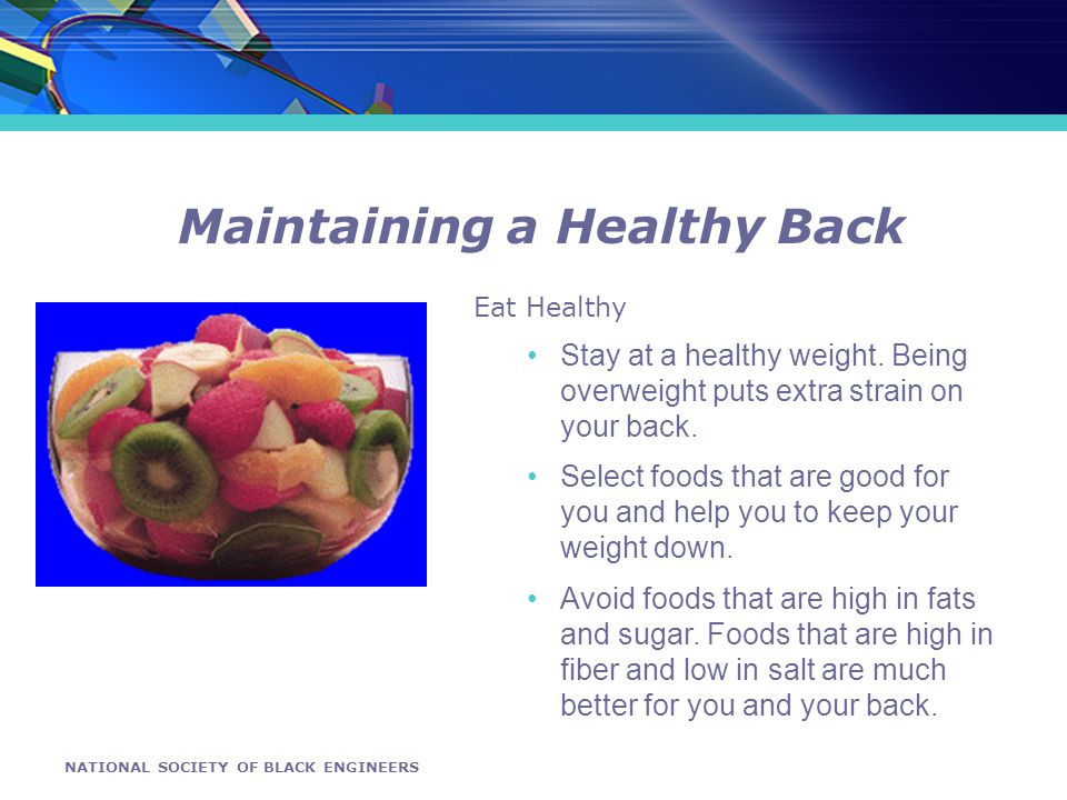 NATIONAL SOCIETY OF BLACK ENGINEERS Maintaining a Healthy Back Eat Healthy Stay at a healthy weight.