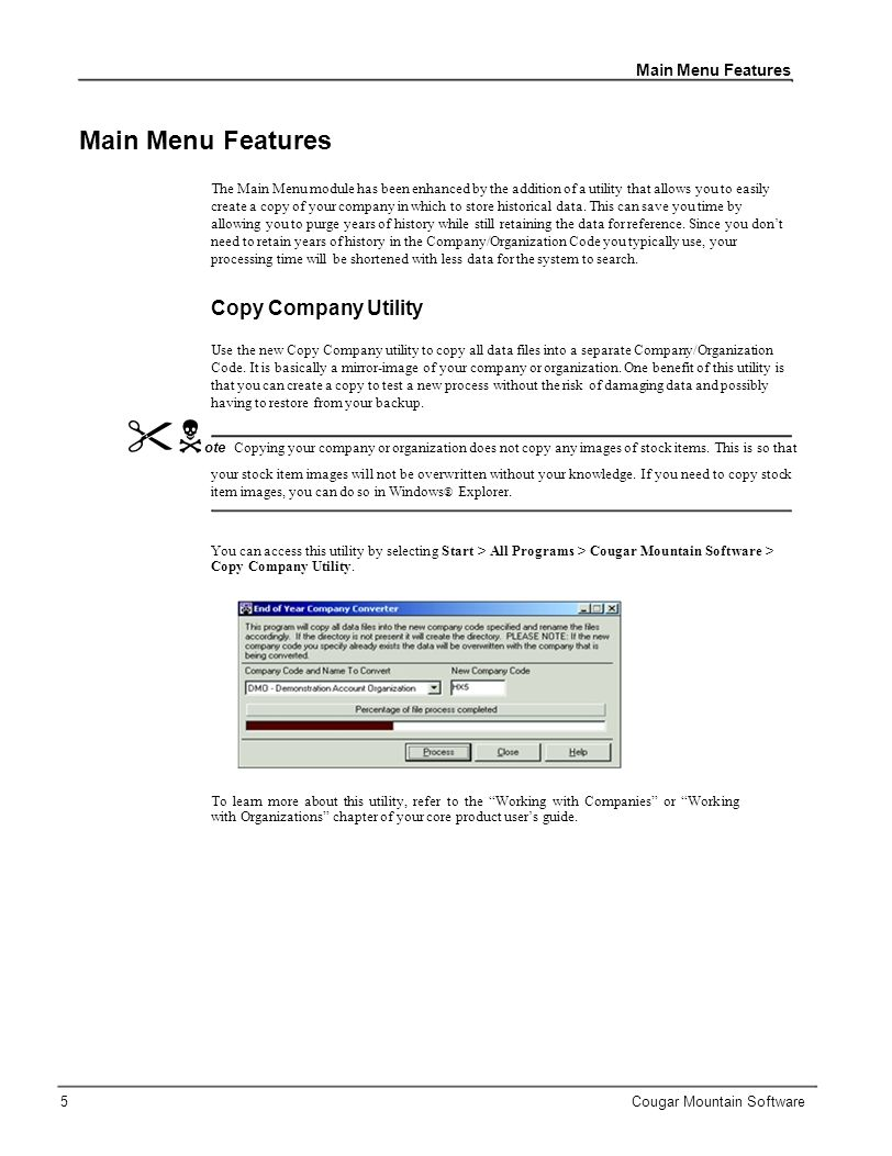 Main Menu Features The Main Menu module has been enhanced by the addition of a utility that allows you to easily create a copy of your company in which to store historical data.