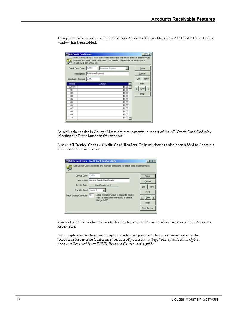 Accounts Receivable Features To support the acceptance of credit cards in Accounts Receivable, a new AR Credit Card Codes window has been added.