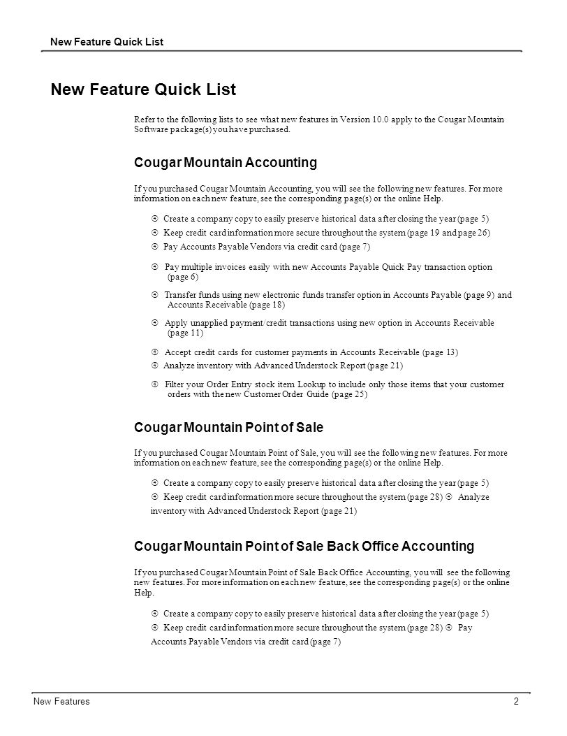 New Feature Quick List Refer to the following lists to see what new features in Version 10.0 apply to the Cougar Mountain Software package(s) you have purchased.