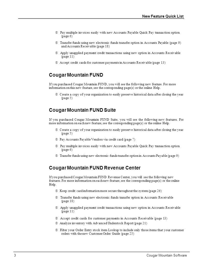 New Feature Quick List Cougar Mountain Payroll Create a company copy to easily preserve historical data after closing the year (page 5) Cougar Mountain Accounts Receivable If you purchased Cougar Mountain Accounts Receivable, you will see the following new features.