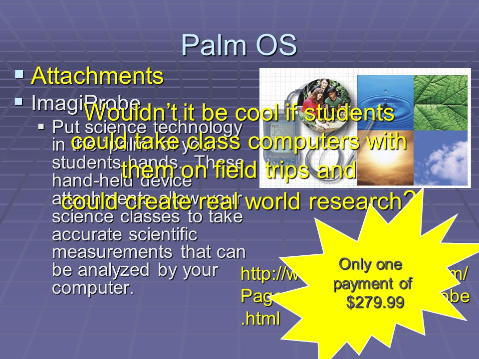 Palm OS Attachments Attachments ImagiProbe ImagiProbe Put science technology in the palm of your students hands.