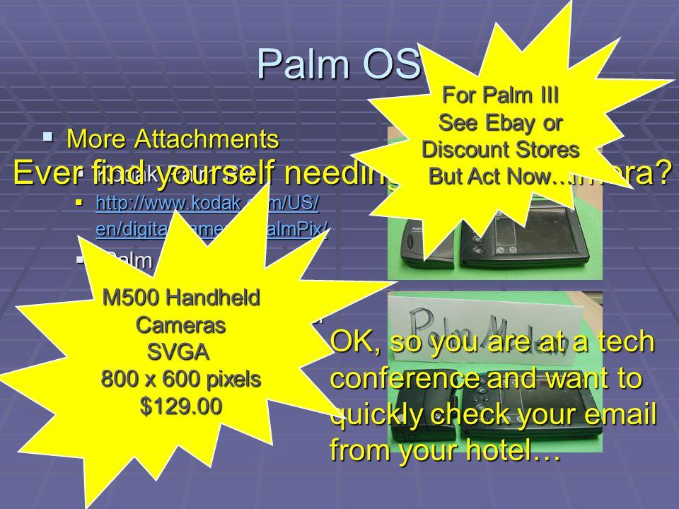 Palm OS More Attachments More Attachments Kodak Palm Pix Kodak Palm Pix http://www.kodak.com/US/ en/digital/cameras/palmPix/ http://www.kodak.com/US/