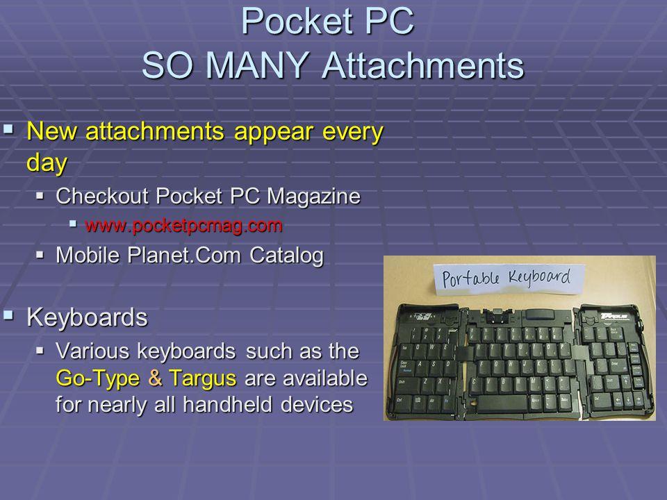 Pocket PC SO MANY Attachments New attachments appear every day New attachments appear every day Checkout Pocket PC Magazine Checkout Pocket PC Magazin