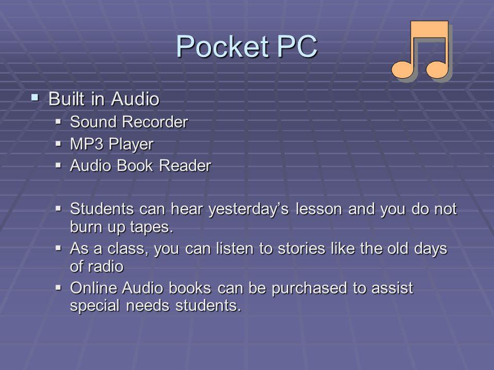 Pocket PC Built in Audio Built in Audio Sound Recorder Sound Recorder MP3 Player MP3 Player Audio Book Reader Audio Book Reader Students can hear yest