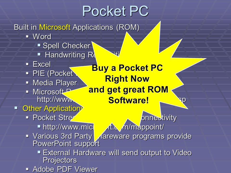 Pocket PC Built in Microsoft Applications (ROM) Word Word Spell Checker Spell Checker Handwriting Recognition Handwriting Recognition Excel Excel PIE