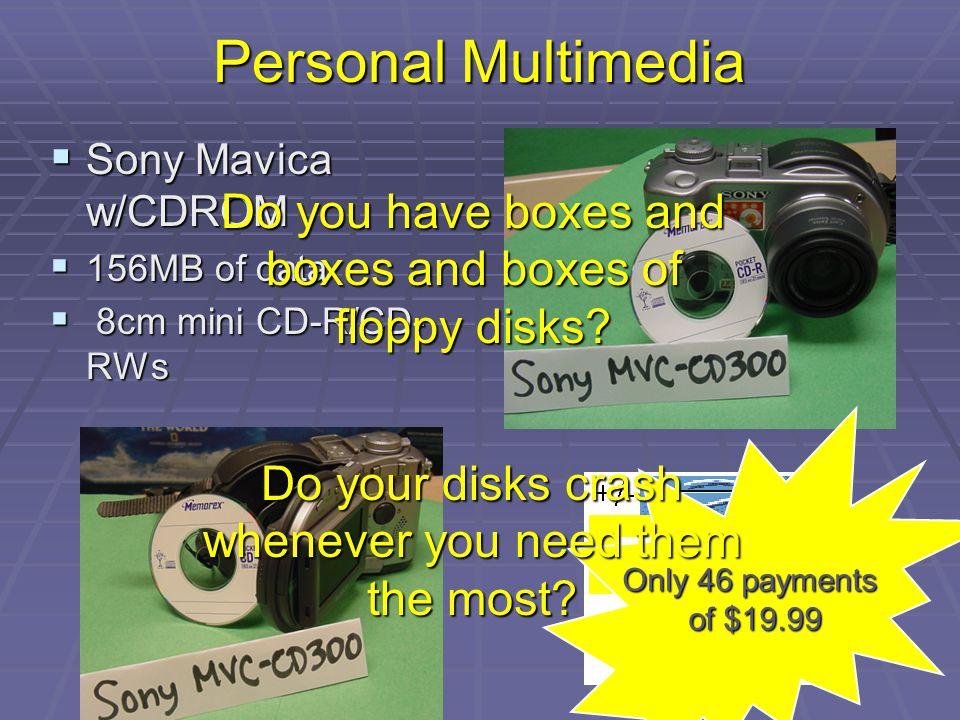Personal Multimedia Sony Mavica w/CDROM Sony Mavica w/CDROM 156MB of data 156MB of data 8cm mini CD-R/CD- RWs 8cm mini CD-R/CD- RWs Only 46 payments o