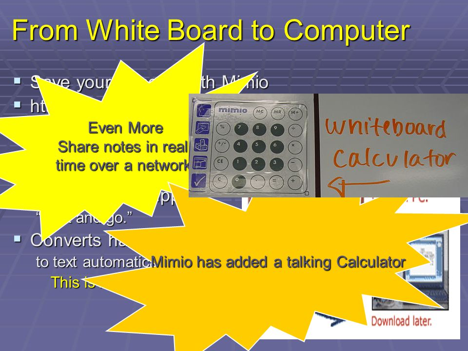 From White Board to Computer Save your lessons with Mimio Save your lessons with Mimio http://www.mimio.com http://www.mimio.com Connect a standard Connect a standard Whiteboard or flipchart to a PC or MAC USB Adaptor supports USB Adaptor supports print and go.