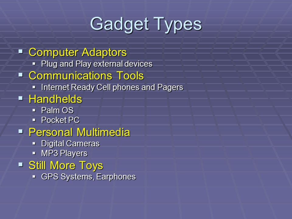 Gadget Types Computer Adaptors Computer Adaptors Plug and Play external devices Plug and Play external devices Communications Tools Communications Too