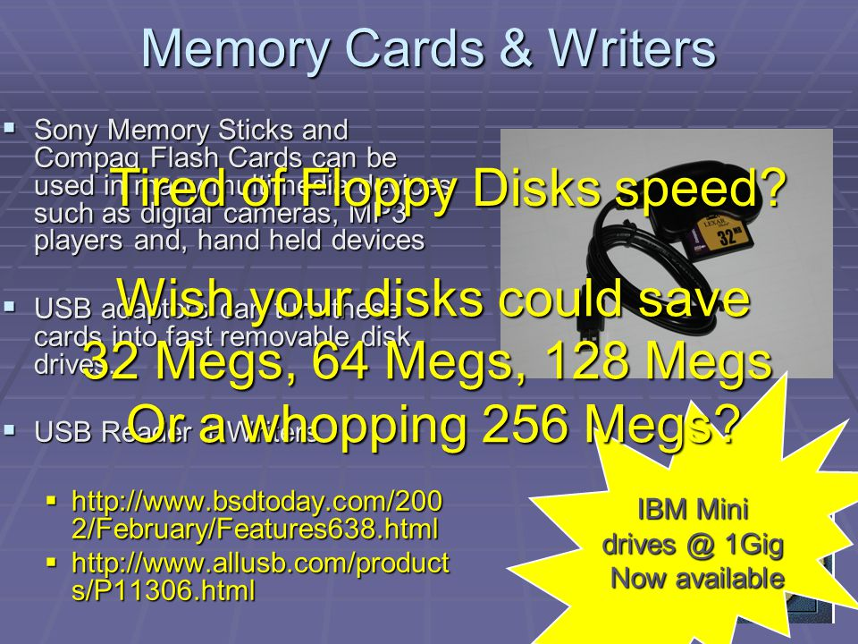 Memory Cards & Writers Sony Memory Sticks and Compaq Flash Cards can be used in many multimedia devices such as digital cameras, MP3 players and, hand