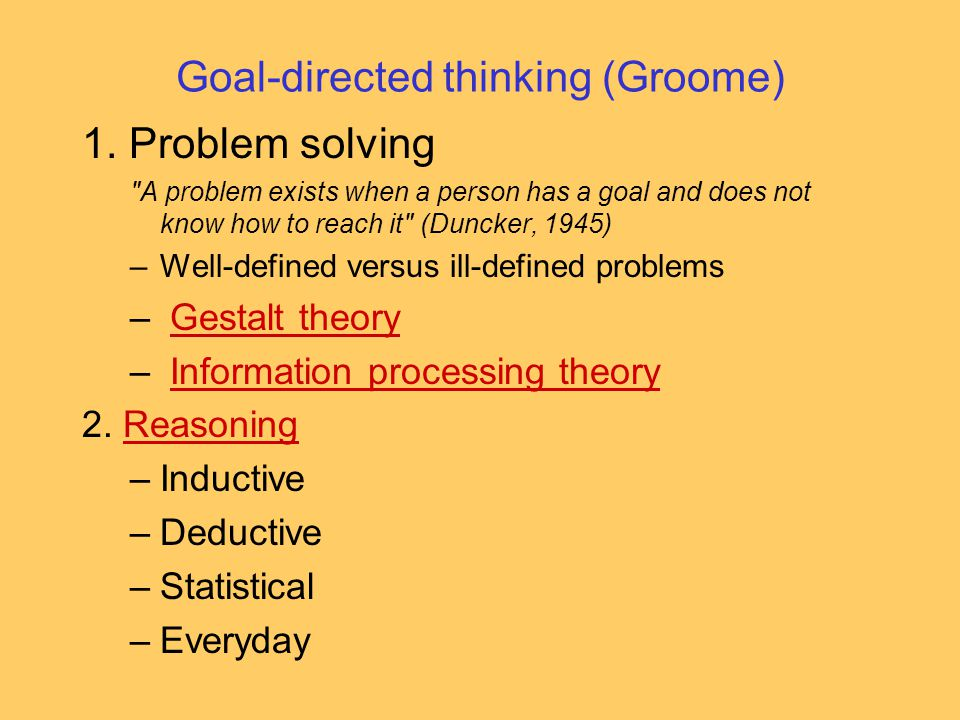 Goal-directed thinking (Groome) 1. Problem solving
