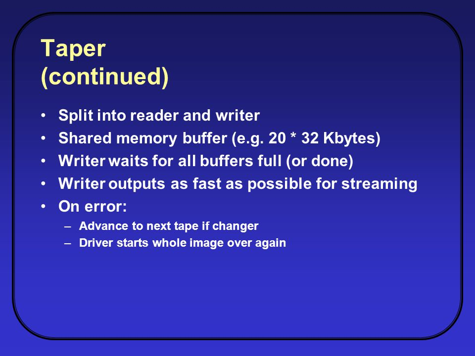 Taper (continued) Split into reader and writer Shared memory buffer (e.g.