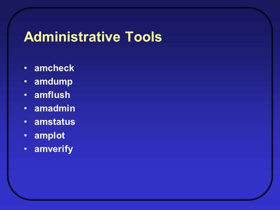 Administrative Tools amcheck amdump amflush amadmin amstatus amplot amverify