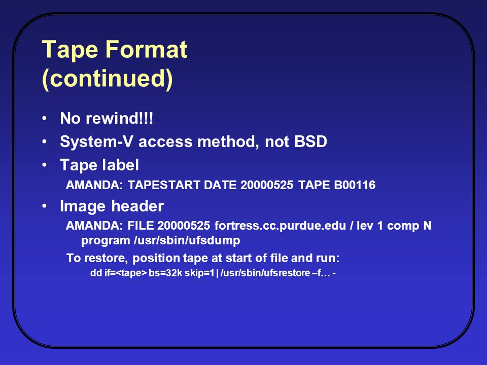 Tape Format (continued) No rewind!!.