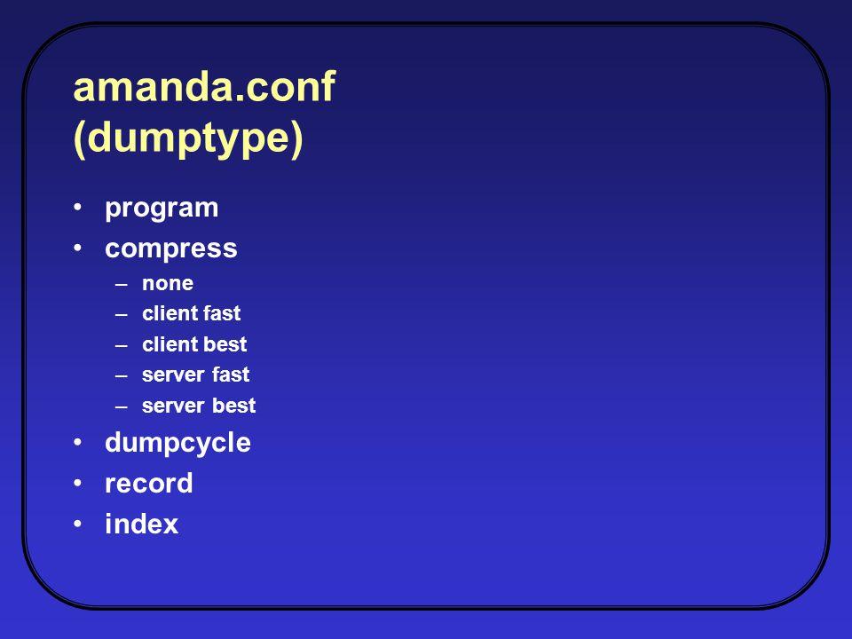 amanda.conf (dumptype) program compress –none –client fast –client best –server fast –server best dumpcycle record index