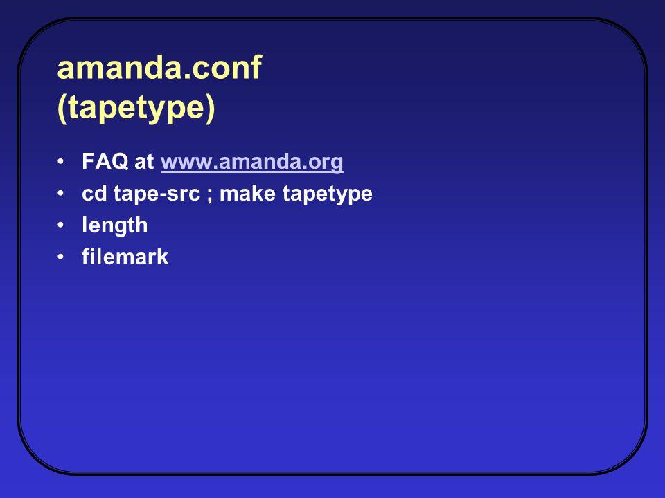 amanda.conf (tapetype) FAQ at www.amanda.org cd tape-src ; make tapetype length filemark