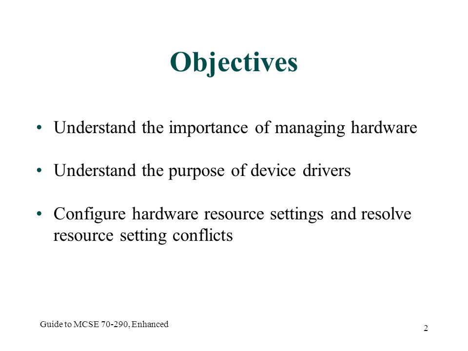 Guide to MCSE 70-290, Enhanced 23 Memory Addresses Used for communication between a hardware device and the operating system Devices configured with dedicated, unique memory address ranges Windows Server 2003 will automatically allocate memory addresses for Plug and Play devices For legacy devices, address ranges usually specified in documentation