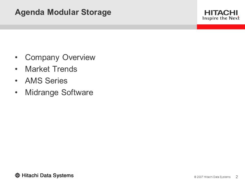2 © 2007 Hitachi Data Systems Agenda Modular Storage Company Overview Market Trends AMS Series Midrange Software