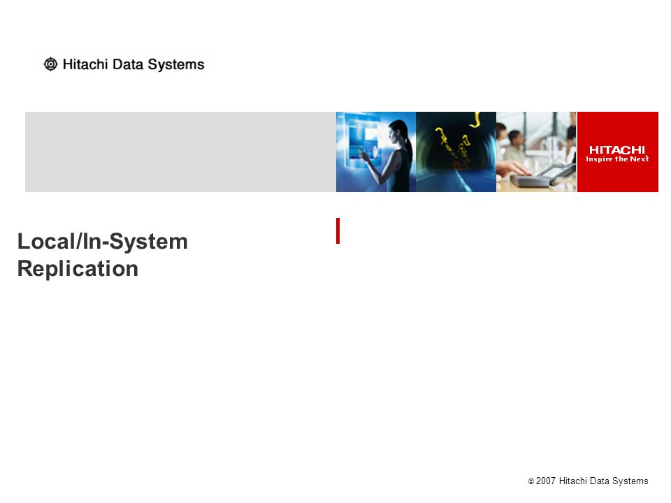 © 2007 Hitachi Data Systems Local/In-System Replication