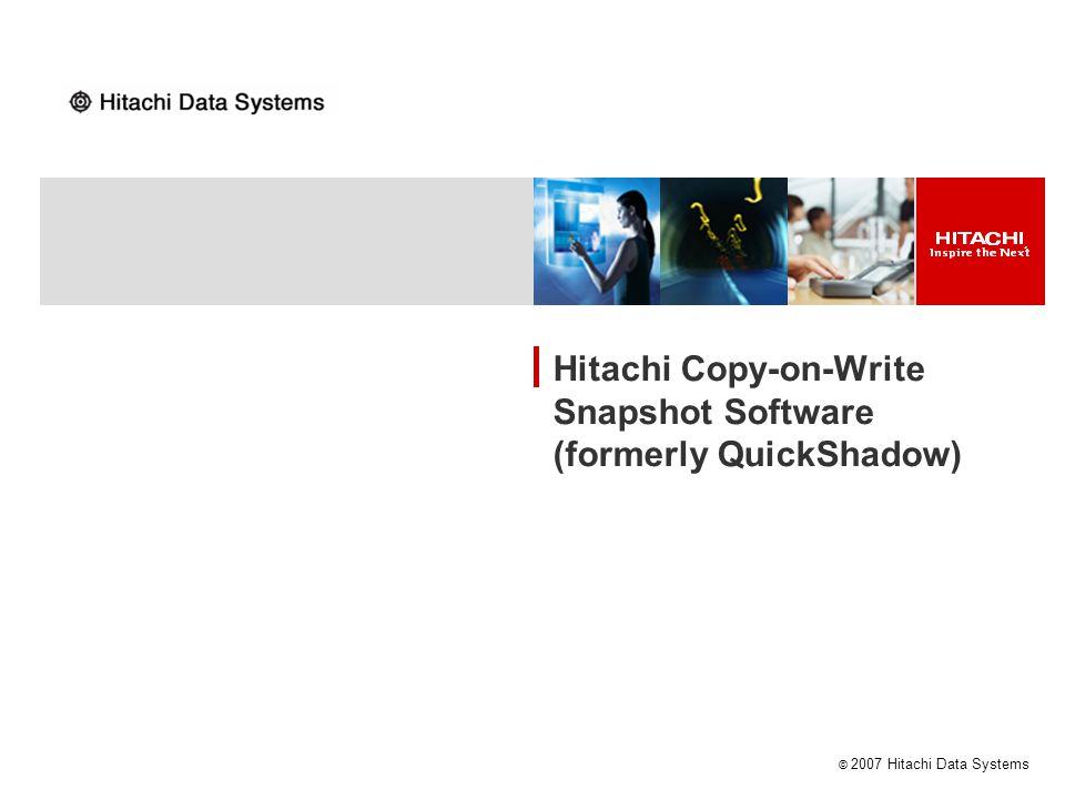 © 2007 Hitachi Data Systems Hitachi Copy-on-Write Snapshot Software (formerly QuickShadow)