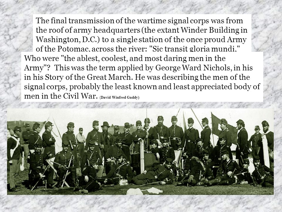 By the end of the war the US Signal Corps numbered some 300 officers and 2,500 men. The final transmission of the wartime signal corps was from the ro