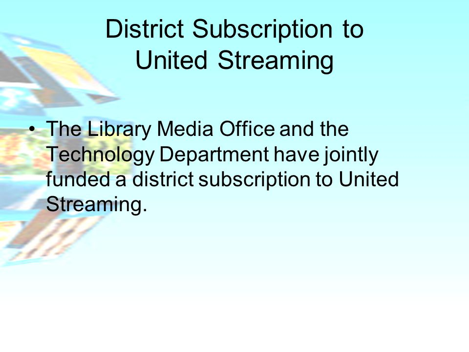 District Subscription to United Streaming The Library Media Office and the Technology Department have jointly funded a district subscription to United Streaming.