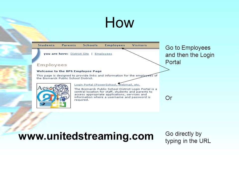 How Go to Employees and then the Login Portal Or Go directly by typing in the URL www.unitedstreaming.com