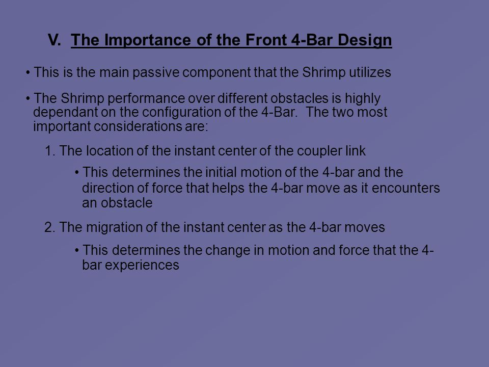V. The Importance of the Front 4-Bar Design This is the main passive component that the Shrimp utilizes The Shrimp performance over different obstacle