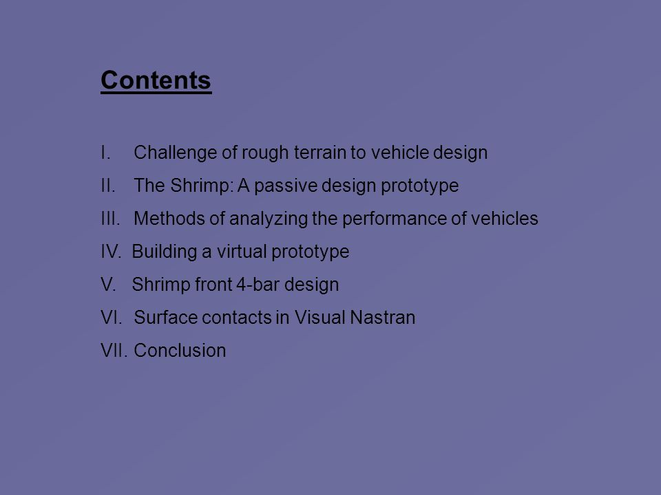 Contents I.Challenge of rough terrain to vehicle design II.The Shrimp: A passive design prototype III.Methods of analyzing the performance of vehicles IV.