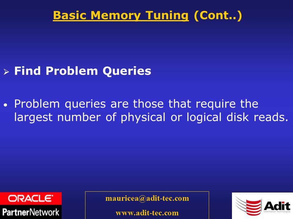 16 mauricea@adit-tec.com www.adit-tec.com Find Problem Queries Problem queries are those that require the largest number of physical or logical disk reads.