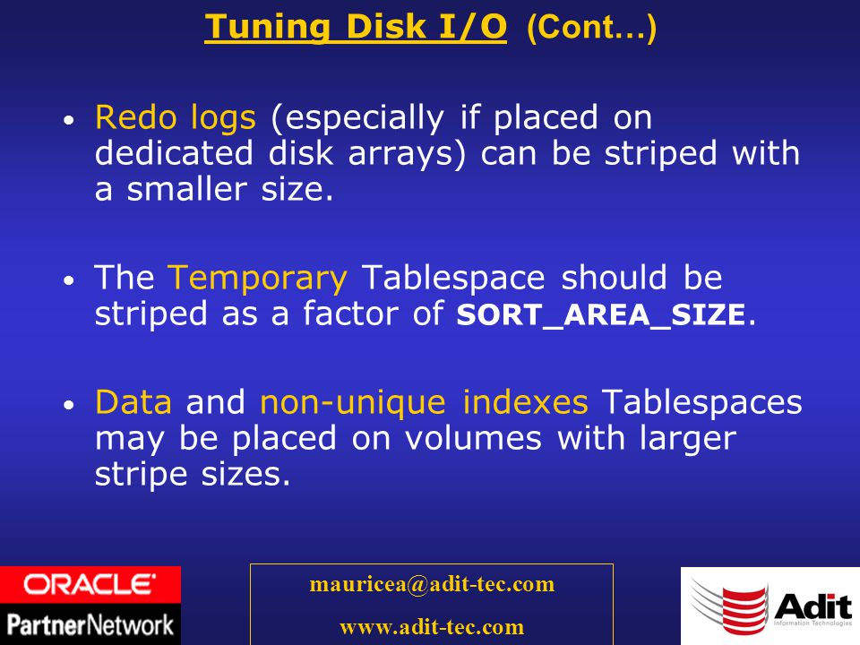 40 mauricea@adit-tec.com www.adit-tec.com Redo logs (especially if placed on dedicated disk arrays) can be striped with a smaller size.