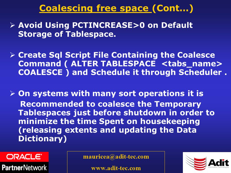 51 mauricea@adit-tec.com www.adit-tec.com Coalescing free space (Cont…) Avoid Using PCTINCREASE>0 on Default Storage of Tablespace.