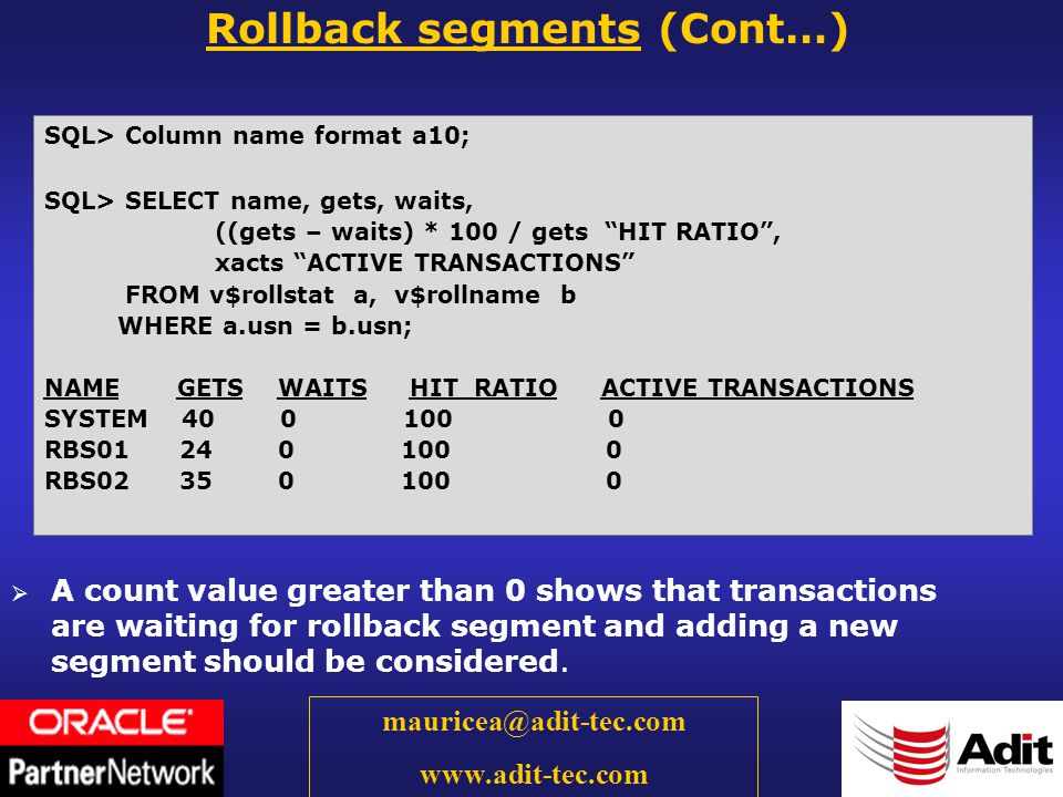 59 mauricea@adit-tec.com www.adit-tec.com A count value greater than 0 shows that transactions are waiting for rollback segment and adding a new segment should be considered.