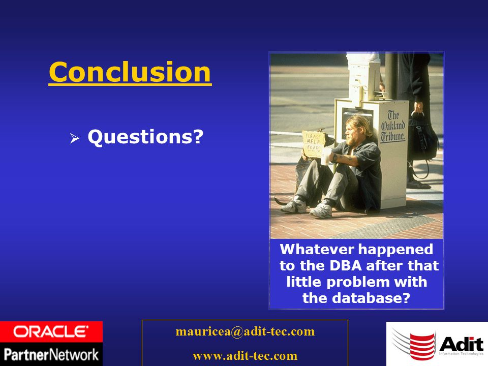 62 mauricea@adit-tec.com www.adit-tec.com Conclusion Questions? Whatever happened to the DBA after that little problem with the database?